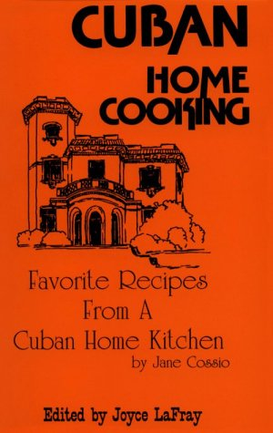 Cuban Home Cooking: Favorite Recipes from a Cuban Home Kitchen by Jane Cossio