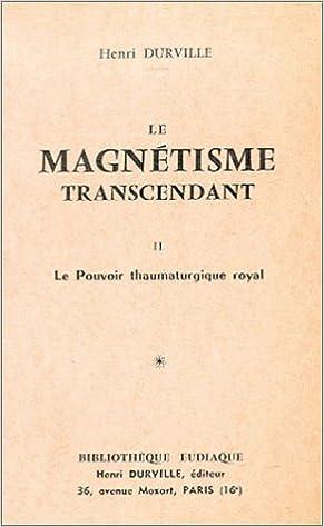 Livre gratuits Le magnétisme transcendant, tome 2 : Le Pouvoir thaumaturgique royal epub pdf