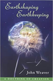 Book Earthshaping Earthkeeping: A Doctrine of Creation