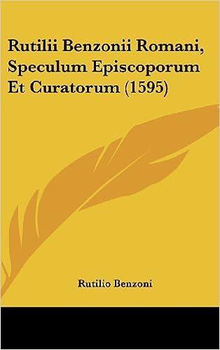 Rutilii Benzonii Romani, Speculum Episcoporum Et Curatorum (1595)