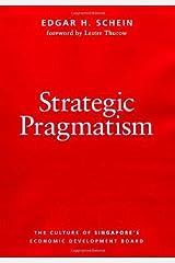 Strategic Pragmatism: The Culture of Singapore's Economics Development Board: The Culture of Singapore's Economic Development Board (Organization Studies series Book 11) Kindle Edition