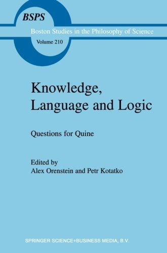 Knowledge, Language and Logic: Questions for Quine (Boston Studies in the Philosophy and History of Science) by Alex Orenstein