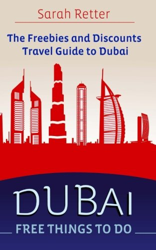 Dubai: Free Things to Do: The freebies and discounts travel guide to Dubai. (Freebies and Discounts Travel Guides)