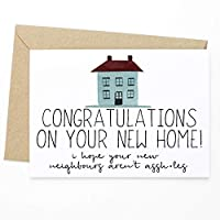 Funny New Home Card - Congratulations On Your New Home! I Hope Your New Neighbours Aren't Assholes - A4