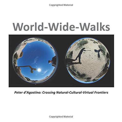 World-Wide-Walks: Peter d'Agostino: Crossing Natural-Cultural-Virtual Frontiers
