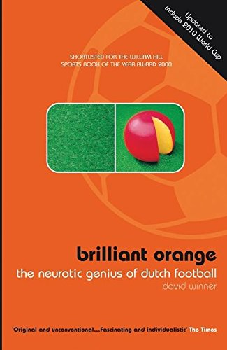 Brillant Orange: The Neurotic Genius of Dutch Football