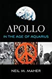"Neil Maher, ""Apollo in the Age of Aquarius"" (Harvard UP, 2017)"