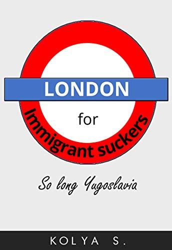 (London for immigrant suckers: So long, Yugoslavia)