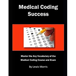 Medical Coding Success: Master the Key Vocabulary of the Medical Coding Course and Exams