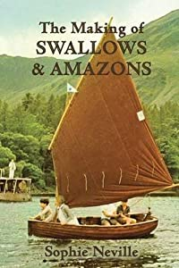 [The Making of Swallows & Amazons: Behind the Scenes of the Classic Film] (By: Sophie Neville) [published: August, 2014]
