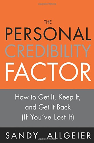 The Personal Credibility Factor: How to Get It, Keep It, and Get It Back (If You've Lost It)