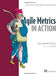 Agile Metrics in Action: Measuring and Enhancing the Performance of Agile Teams