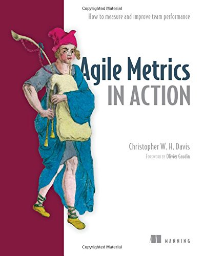 Agile Metrics in Action: Measuring and Enhancing the Performance of Agile Teams by Manning Publications