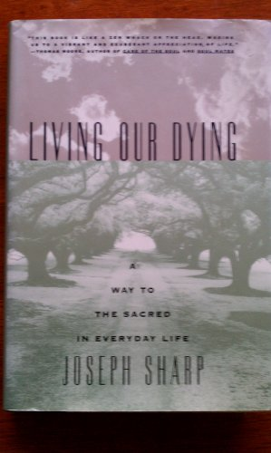Living Our Dying: A Way to the Sacred in Everyday Life
