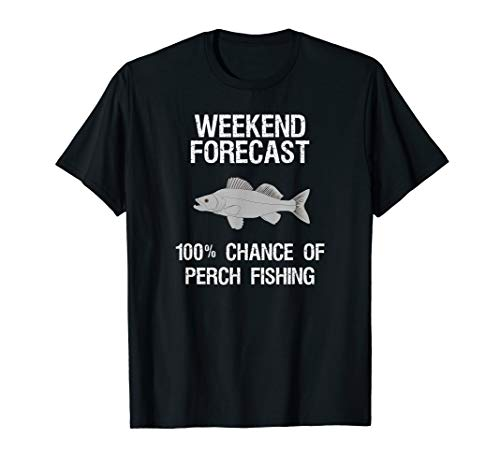 (Perch Fishing Shirt Gift - Funny Fisher Weekend Forecast)