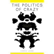 The Politics of Crazy: How America Lost Its Mind and What We Can Do About It