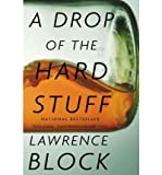 img - for [ A Drop of the Hard Stuff [ A DROP OF THE HARD STUFF BY Block, Lawrence ( Author ) Feb-01-2012[ A DROP OF THE HARD STUFF [ A DROP OF THE HARD STUFF BY BLOCK, LAWRENCE ( AUTHOR ) FEB-01-2012 ] By Block, Lawrence ( Author )Feb-01-2012 Paperback book / textbook / text book
