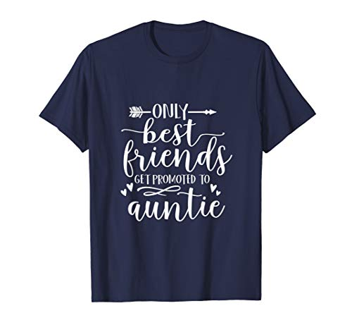 Only Best Friends Get Promoted To Auntie Shirt Gift Present