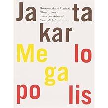 Stani Michiels & Arjan van Helmond: Jakarta Megalopolis: Horizontal and Vertical Observations