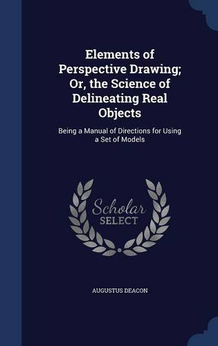 Download Elements of Perspective Drawing; Or, the Science of Delineating Real Objects: Being a Manual of Directions for Using a Set of Models pdf epub