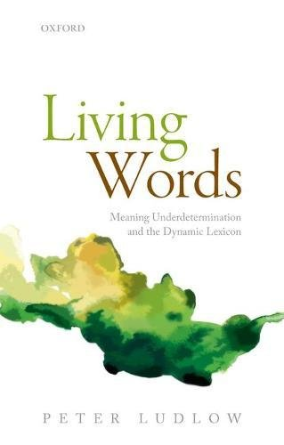 Living Words: Meaning Underdetermination and the Dynamic Lexicon (By The Living Word)