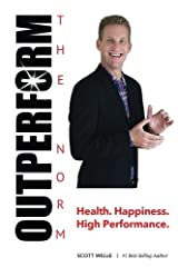 Outperform The Norm: Success Secrets for a Life of Health, Happiness and High Performance Paperback