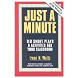 Just a Minute : Ten Short Plays and Activities for Your Classroom, Watts, Irene N., 0435086022
