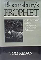 Bloomsbury's Prophet: G.E. Moore and the Development of His Moral Philosophy