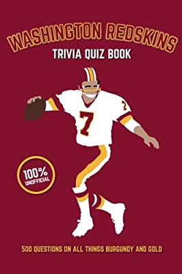Washington Redskins Trivia Quiz Book: 500 Questions on all Things Burgundy and Gold