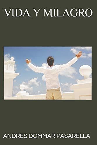 VIDA Y MILAGRO El Poder creador de un Ser en Armonía  [DOMMAR PASARELLA, ANDRES ELOY] (Tapa Blanda)