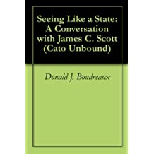 Seeing Like a State: A Conversation with James C. Scott (Cato Unbound Book 92010)