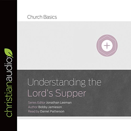 Understanding the Lord's Supper: Church Basics