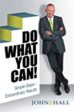 Do What You Can!: Simple Steps - Extraordinary Results