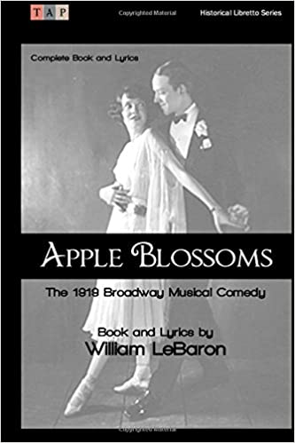 Book Apple Blossoms: The 1919 Broadway Musical Comedy: Complete Book and Lyrics (Historical Libretto Series)