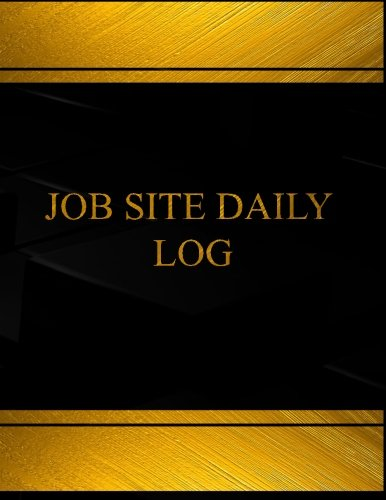 Job Site Daily (Log Book, Journal - 125 pgs, 8.5 X 11 inches): Job Site Daily Logbook (Black  cover, X-Large) (Job Site