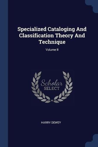 Specialized Cataloging And Classification Theory And Technique; Volume II
