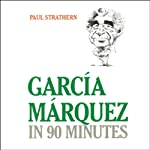 Garcia Marquez in 90 Minutes | Paul Strathern