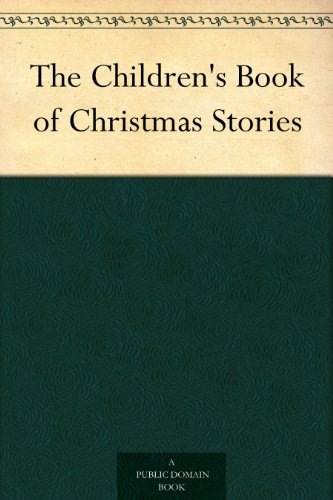 The Children's Book of Christmas Stories (Stories Domain Christmas Public Children's)