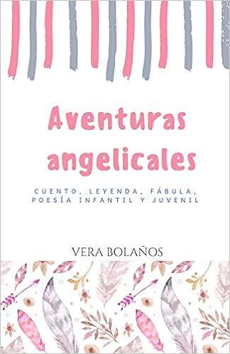 Aventuras Angelicales: Cuento, leyenda, fábula, poesía, infantil y juvenil (Spanish Edition): Vera Bolaños: 9781719887663: Amazon.com: Books