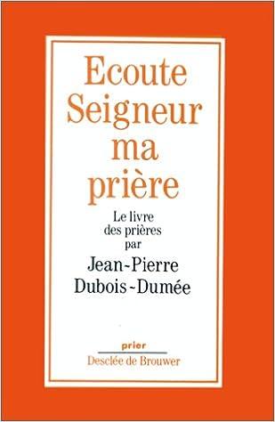 Ecoute Seigneur Ma Priere Jean Pierre Dubois Dumee