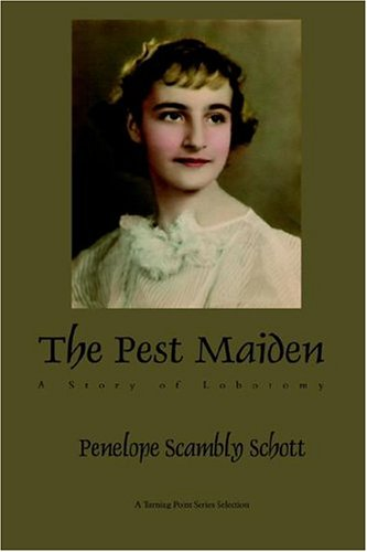 Read Online The Pest Maiden: A Story of Lobotomy PDF