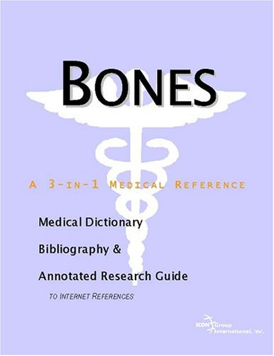 Bones - A Medical Dictionary, Bibliography, and Annotated Research Guide to Internet References