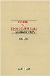 L'Indiade ou l'Inde de leurs rêves et quelques écrits sur le théâtre par Hélène Cixous