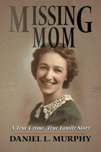 Missing Mom: A True Crime, True Family Story ebook
