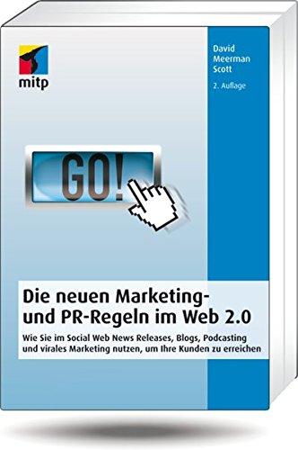 Die neuen Marketing- und PR-Regeln im Social Web: Wie Sie Social Media, Online Video, Mobile Marketing, Blogs, Pressemitteilungen und virales ... um Ihre Kunden zu erreichen (mitp Business)
