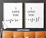 I love you more I love you most UNFRAMED 18 x 24 Inch print Minimalist Art Typography Art Bedroom Wall Art Romantic Gift Home Wall Art Poster