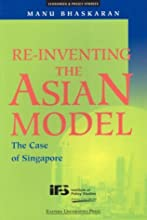 Re-Inventing the Asian Model: The Case of the Singapore (Economics & Policy Studies)