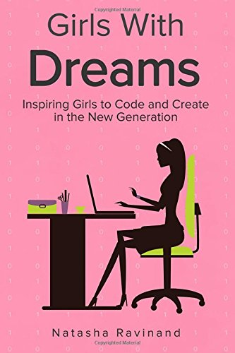 Girls With Dreams: Inspiring Girls to Code and Create in the New Generation pdf epub