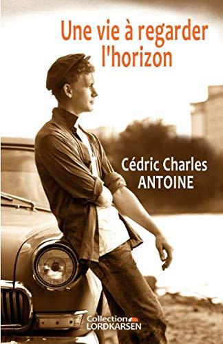 Une vie à regarder l'horizon (French Edition)
