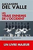 Les vrais ennemis de l'Occident: Du rejet de la Russie à l'islamisation des sociétés ouvertes